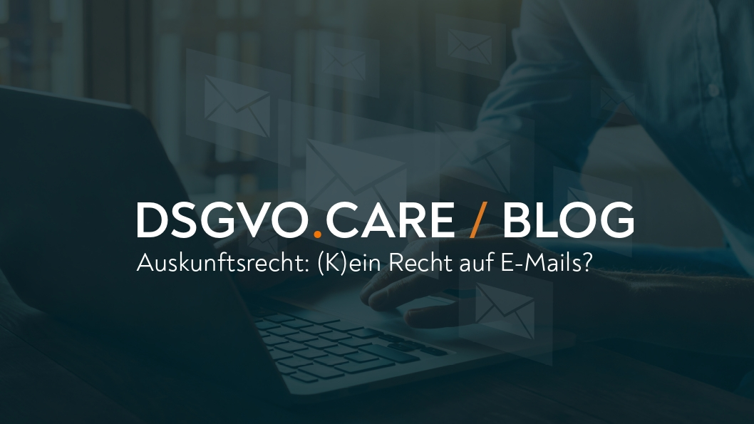 (DEU) Auskunftsrecht: (K)ein Recht auf E-Mails?