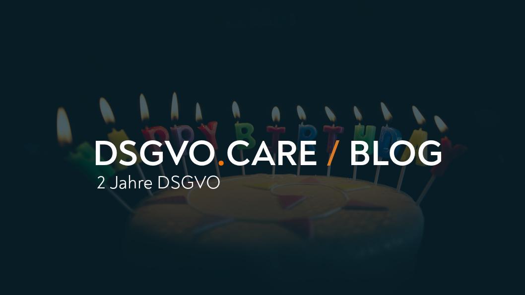 2 Jahre DSGVO: Happy Birthday und bitte werde erwachsen!