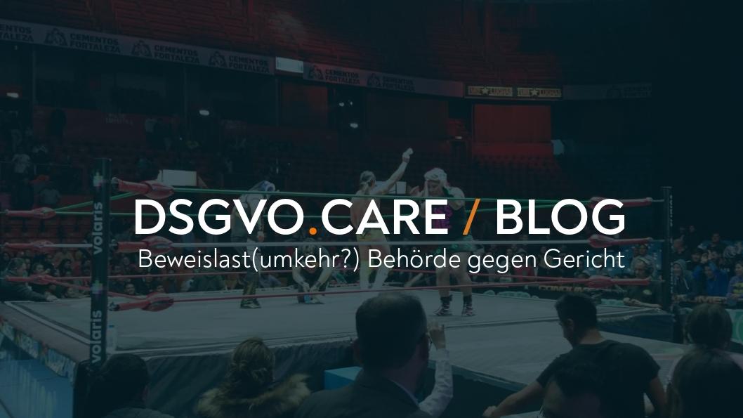 DSGVO und Beweislast(umkehr): muss die Behörde ermitteln?