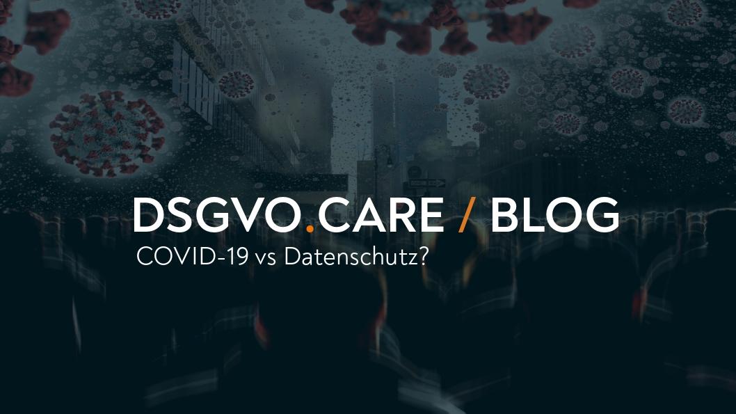 DSGVO und COVID 19 - natürliche Feinde ?